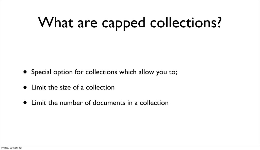 What are capped collections? • Special option f...