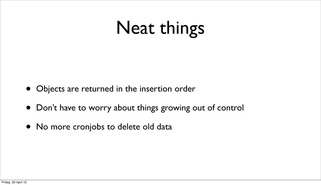 Neat things • Objects are returned in the inser...