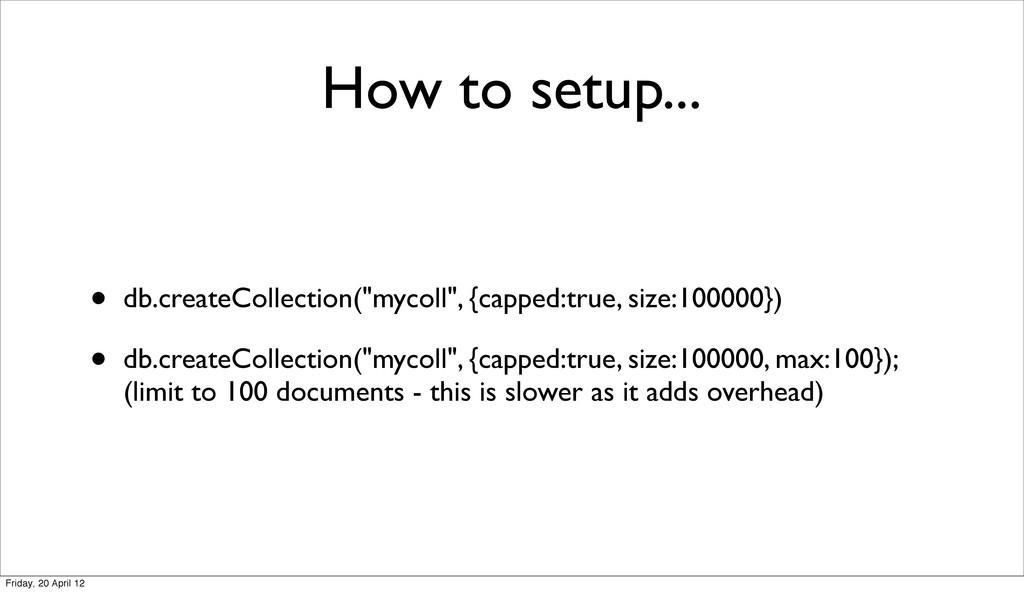 "How to setup... • db.createCollection(""mycoll"",..."