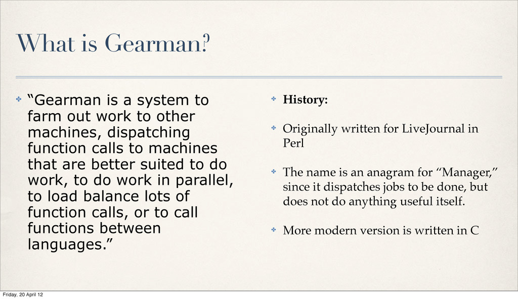 "What is Gearman? ✤ ""Gearman is a system to farm..."