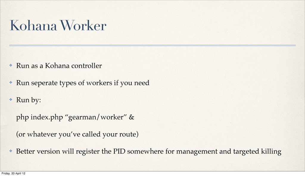 Kohana Worker ✤ Run as a Kohana controller ✤ Ru...