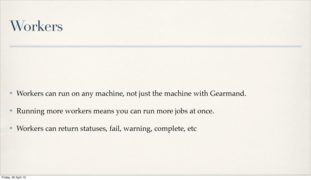 Workers ✤ Workers can run on any machine, not j...