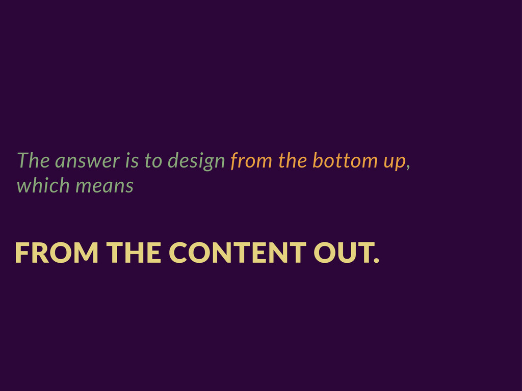The answer is to design from the bottom up, whi...