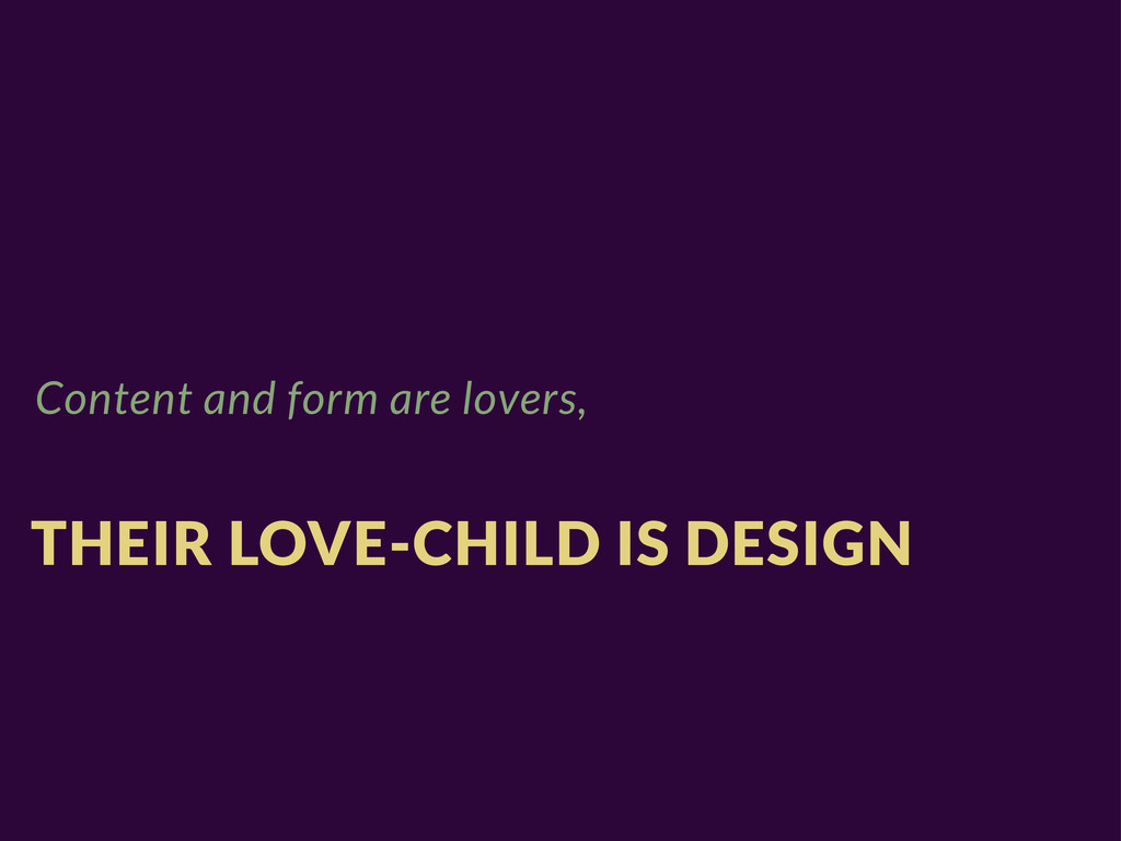 Content and form are lovers, THEIR LOVE-CHILD I...