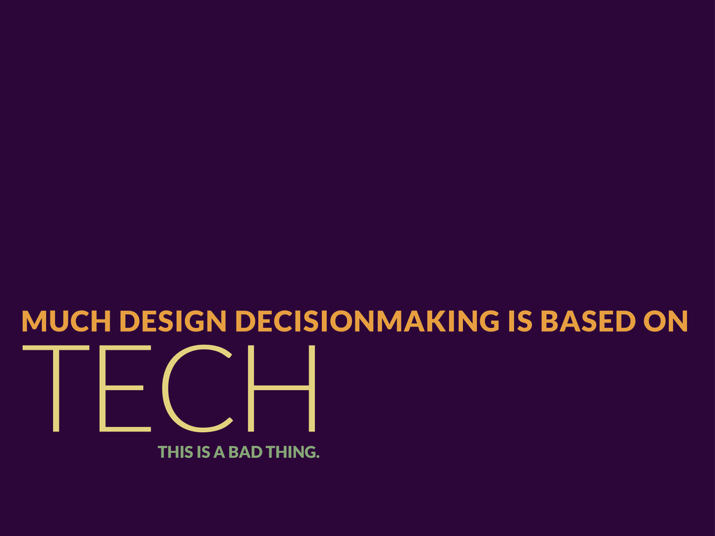 TECH MUCH DESIGN DECISIONMAKING IS BASED ON THI...