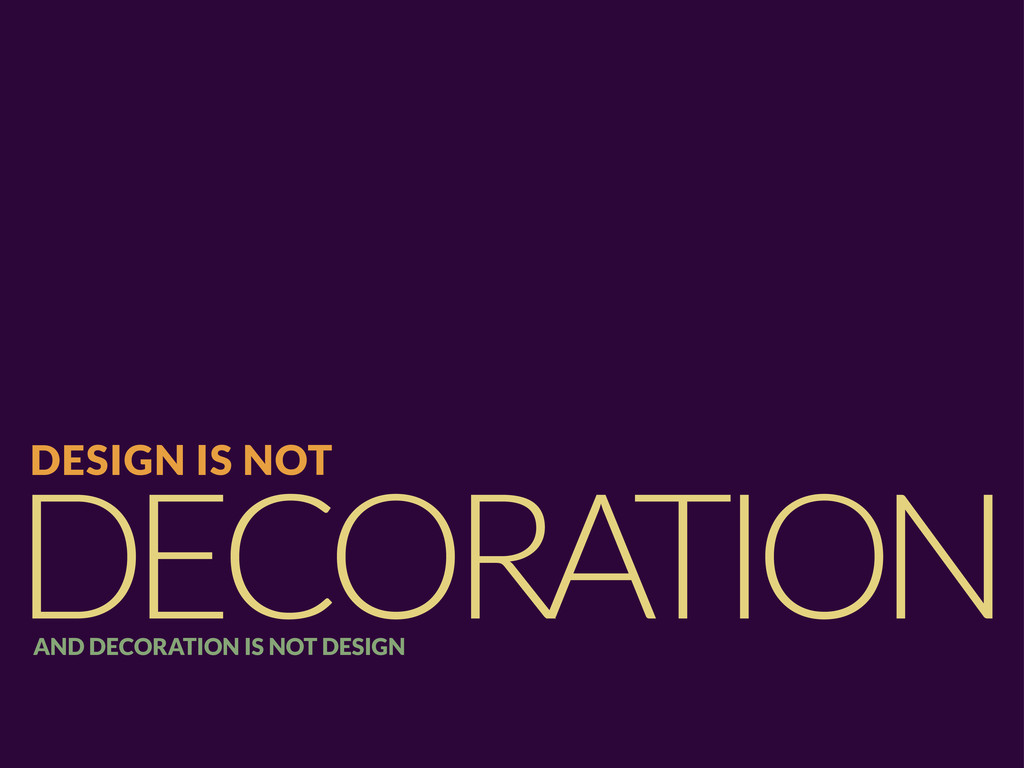 DECORATION DESIGN IS NOT AND DECORATION IS NOT ...
