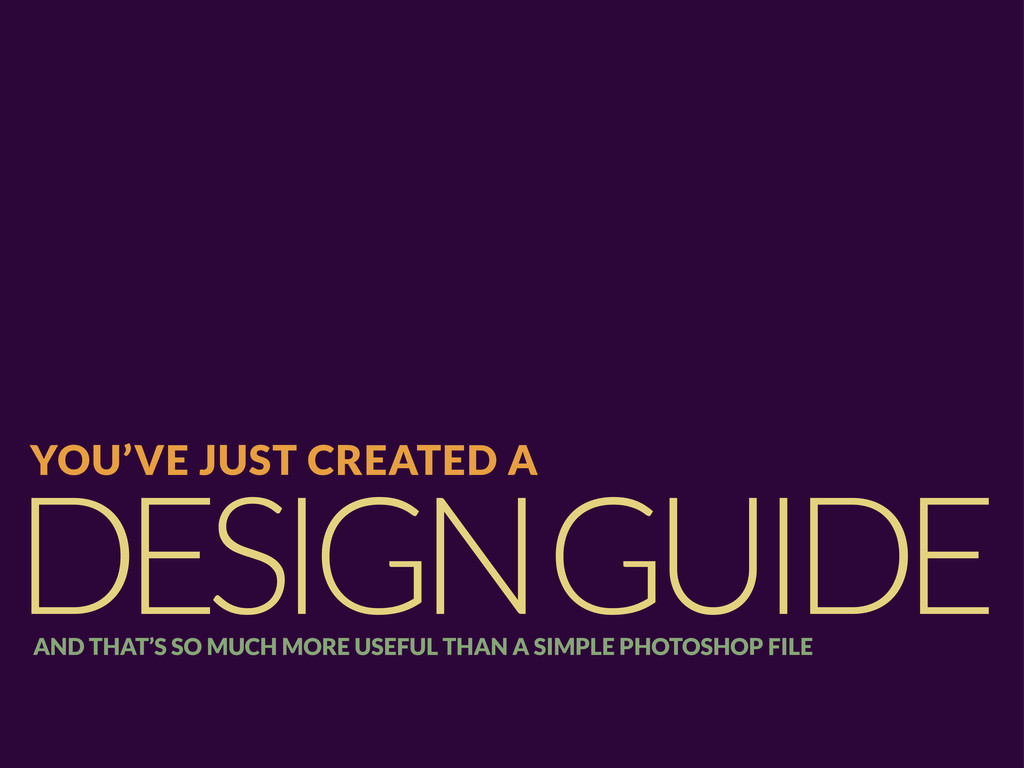 DESIGN GUIDE YOU'VE JUST CREATED A AND THAT'S S...