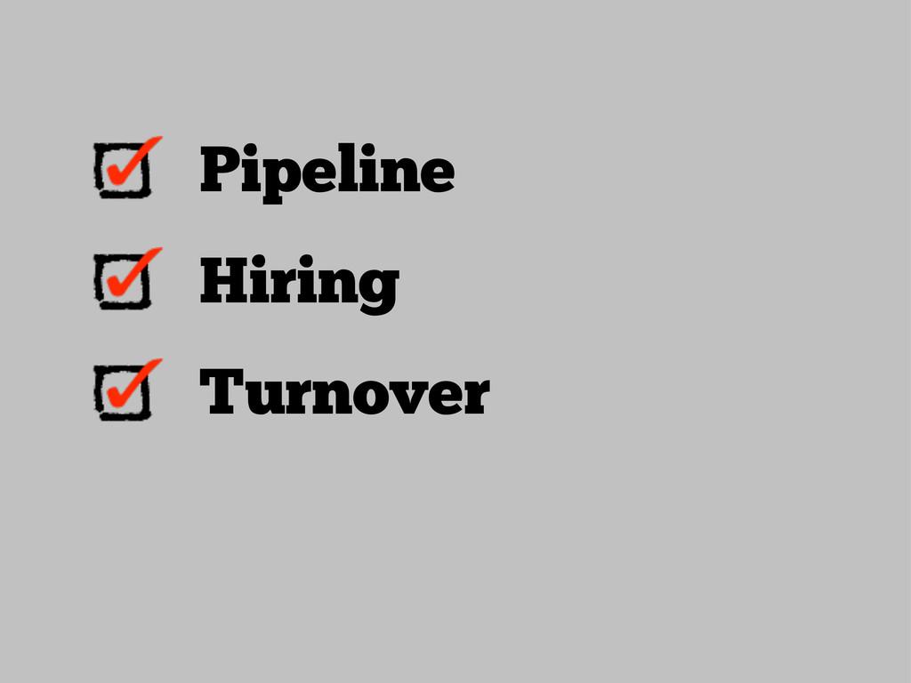 Pipeline Hiring Turnover