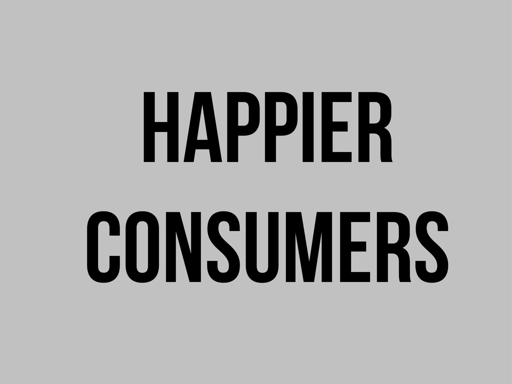 Happier consumers