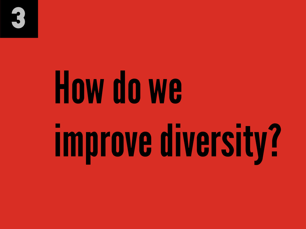 3 How do we improve diversity?