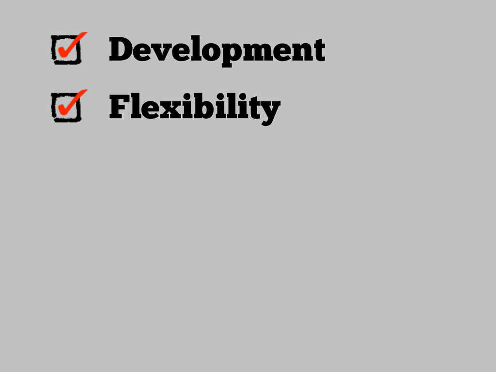 Development Flexibility