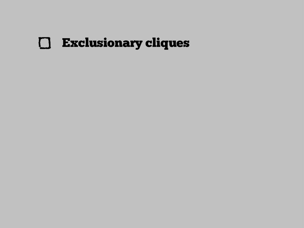 Exclusionary cliques