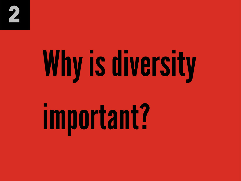 2 Why is diversity important?