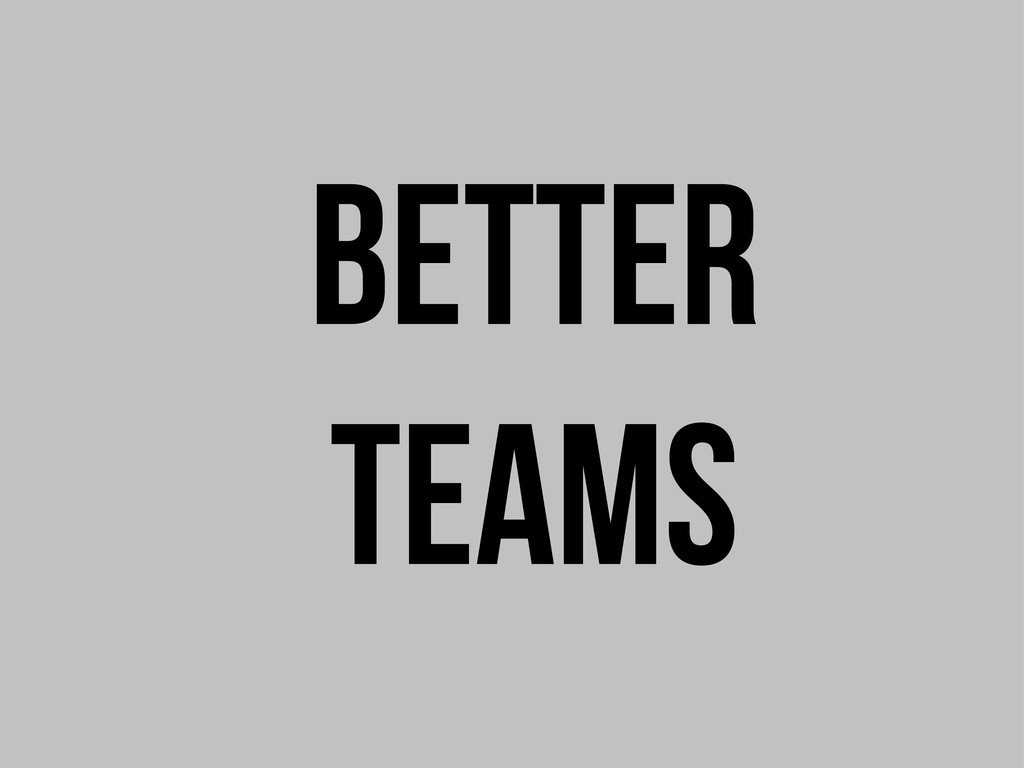 better teams