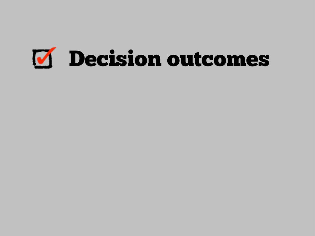 Decision outcomes
