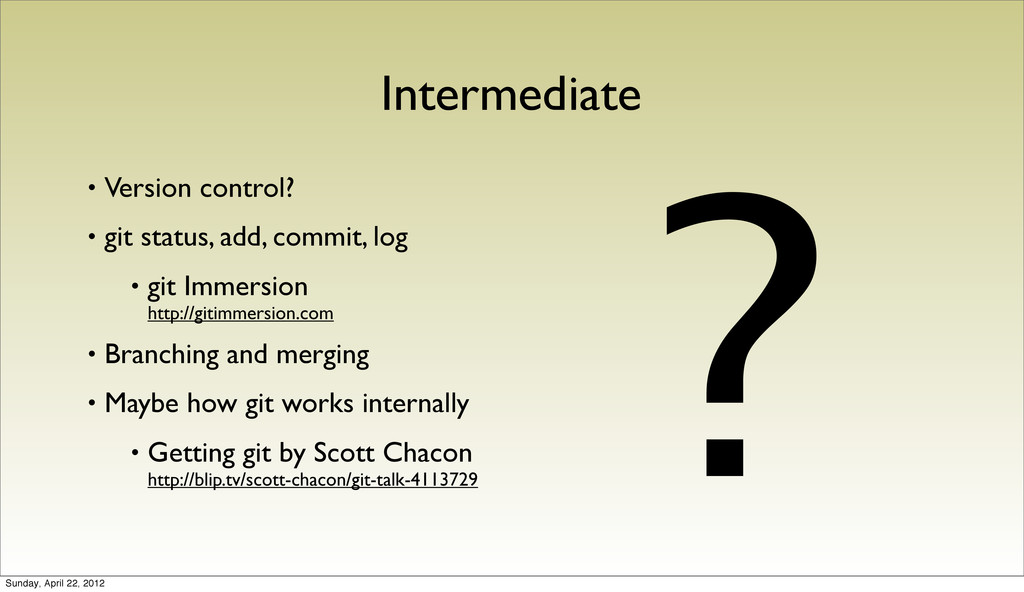Intermediate ? • Version control? • git status,...