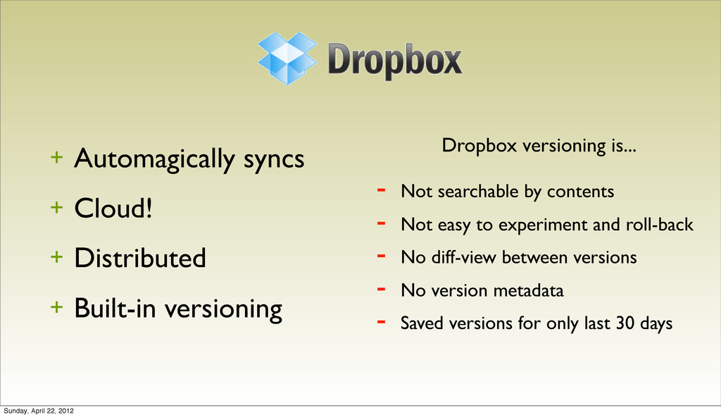 + Automagically syncs + Cloud! + Distributed + ...
