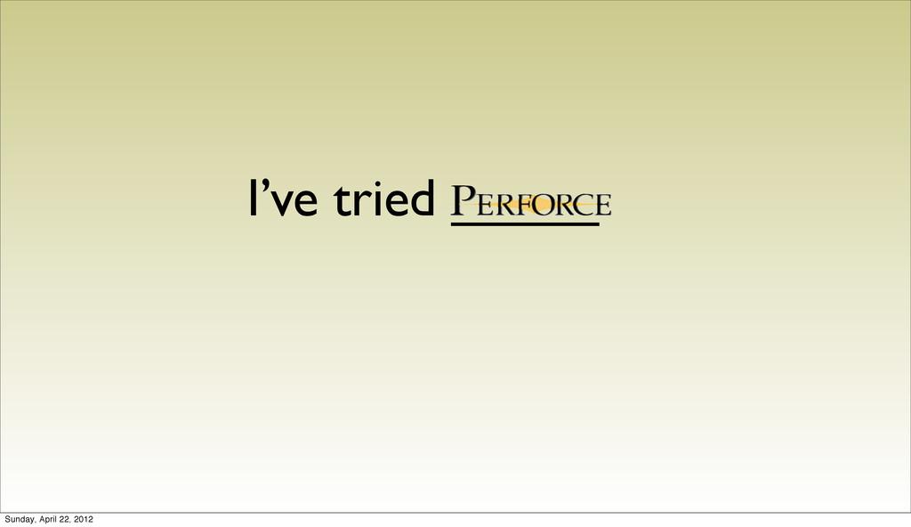 I've tried _____ Sunday, April 22, 2012