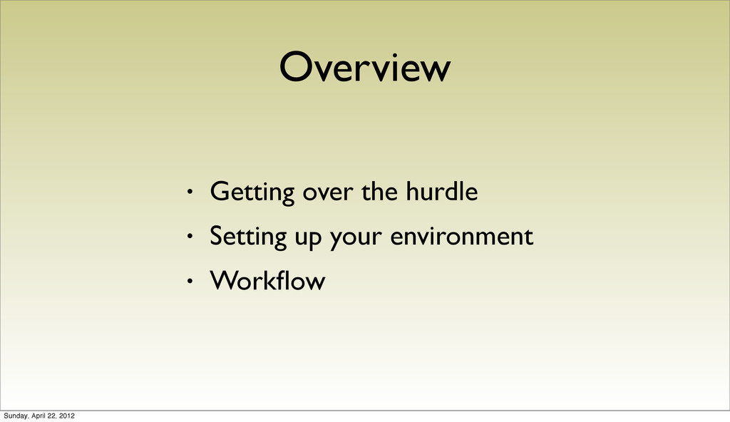 Overview • Getting over the hurdle • Setting up...