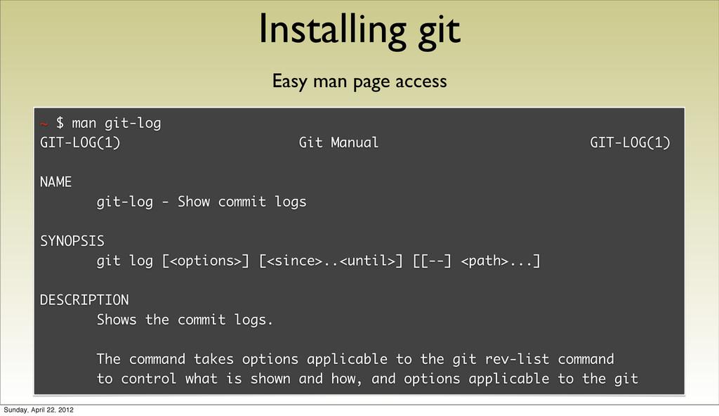 Installing git ~ $ man git-log GIT-LOG(1) Git M...