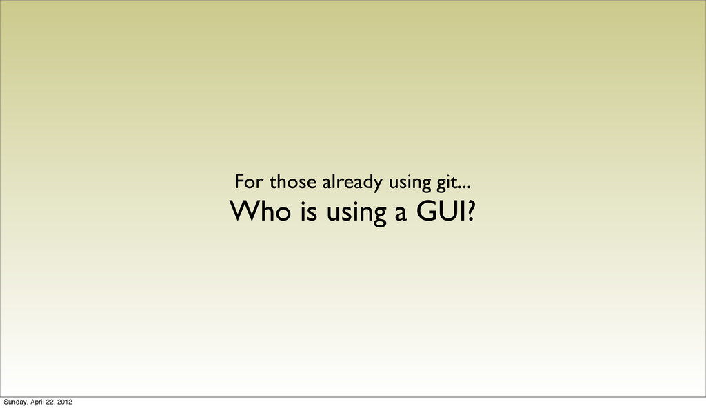 For those already using git... Who is using a G...