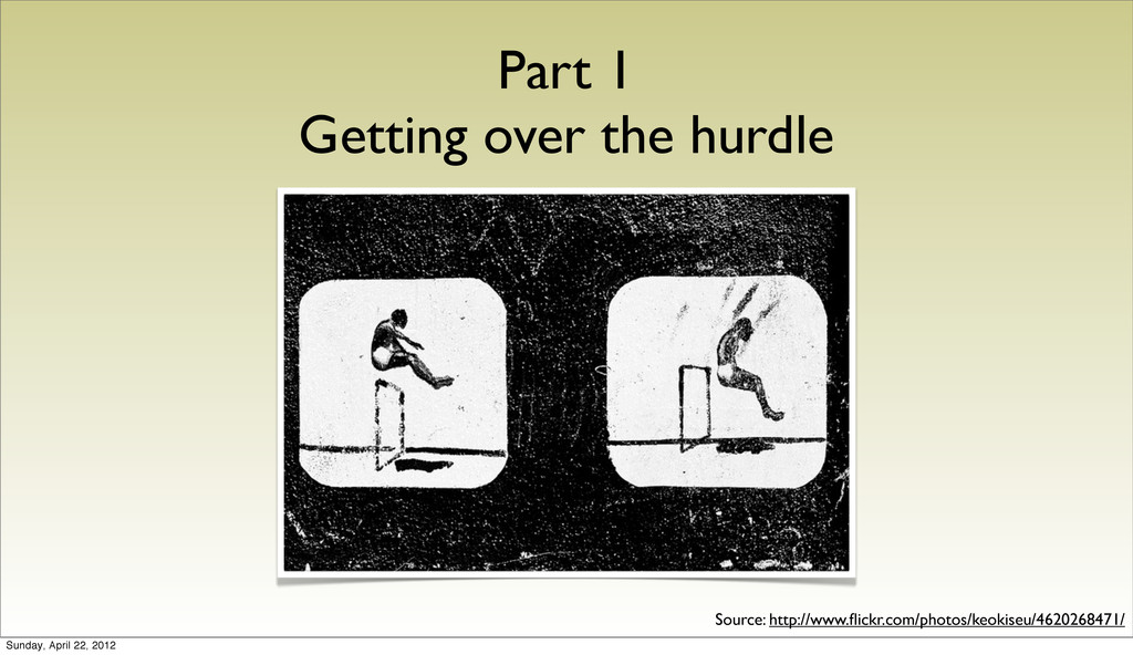 Part 1 Getting over the hurdle Source: http://w...