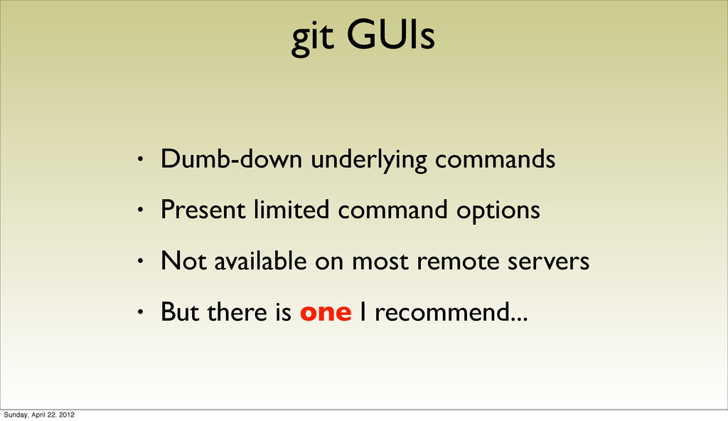 git GUIs • Dumb-down underlying commands • Pres...