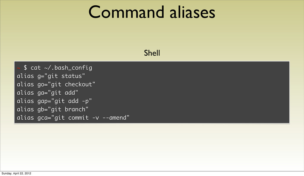 Command aliases ~ $ cat ~/.bash_config alias g=...
