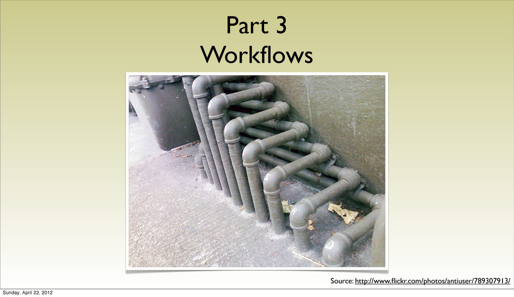 Part 3 Workflows Source: http://www.flickr.com/p...