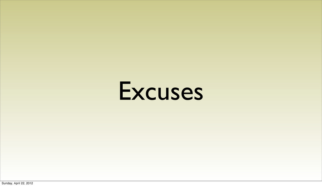 Excuses Sunday, April 22, 2012