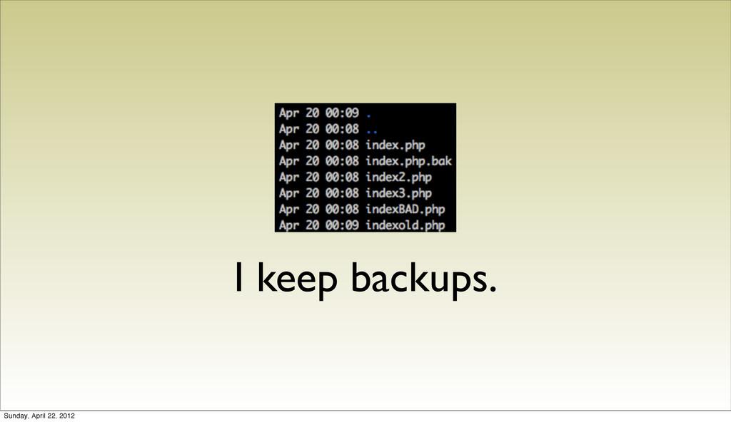 I keep backups. Sunday, April 22, 2012