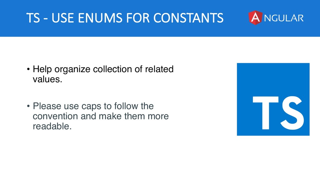 TS - USE ENUMS FOR CONSTANTS • Help organize co...