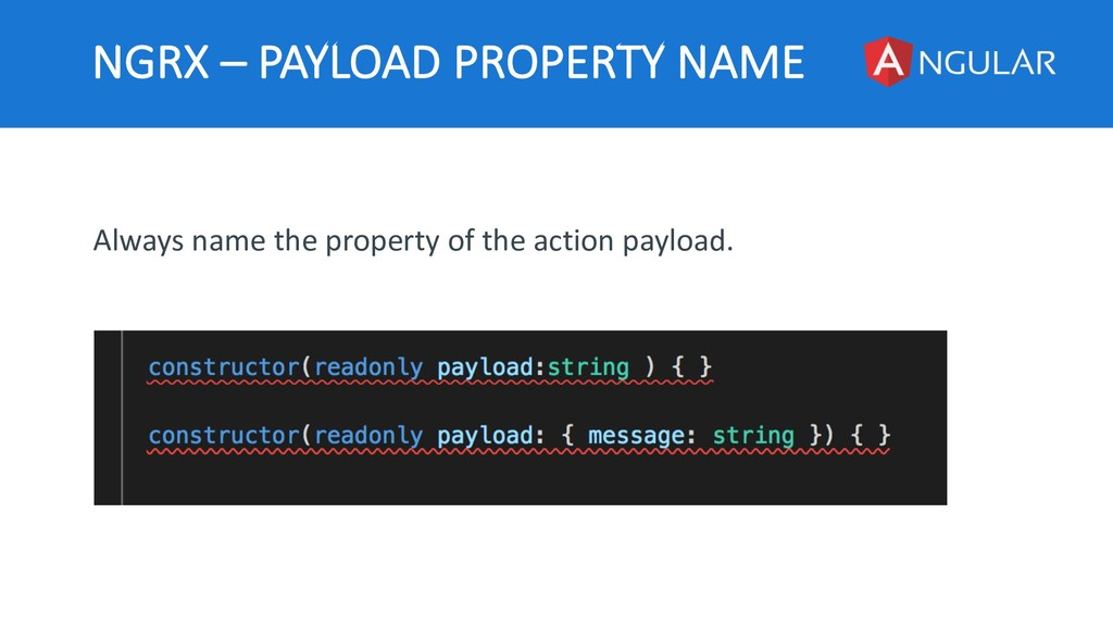 NGRX – PAYLOAD PROPERTY NAME Always name the pr...