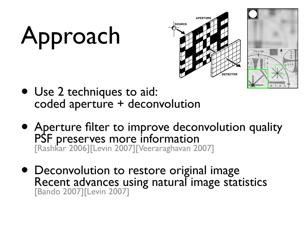 Approach • Use 2 techniques to aid: coded apert...