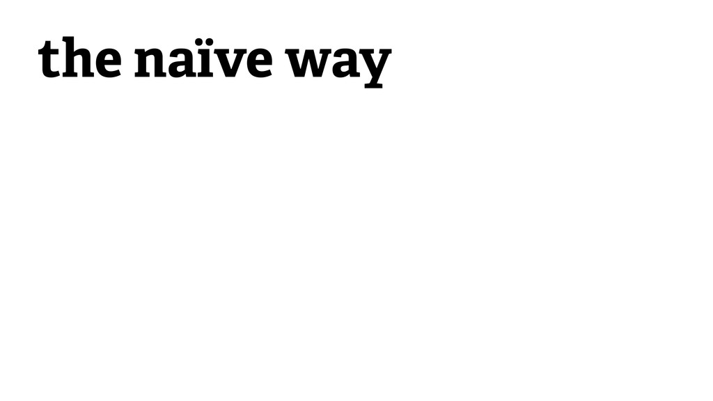 the naïve way
