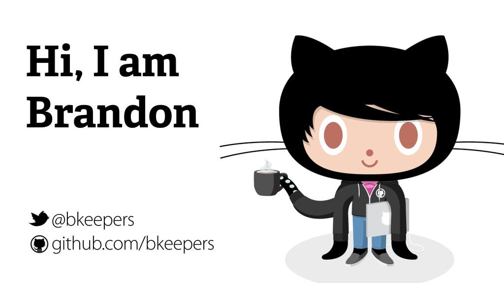 @bkeepers github.com/bkeepers Hi, I am Brandon