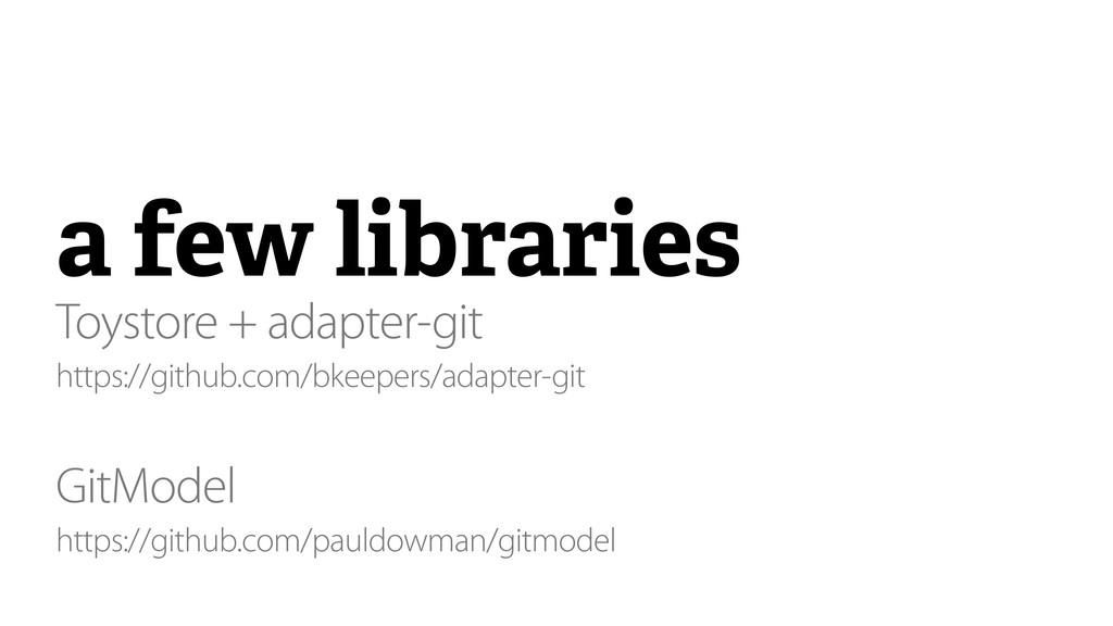 a few libraries Toystore + adapter-git https://...