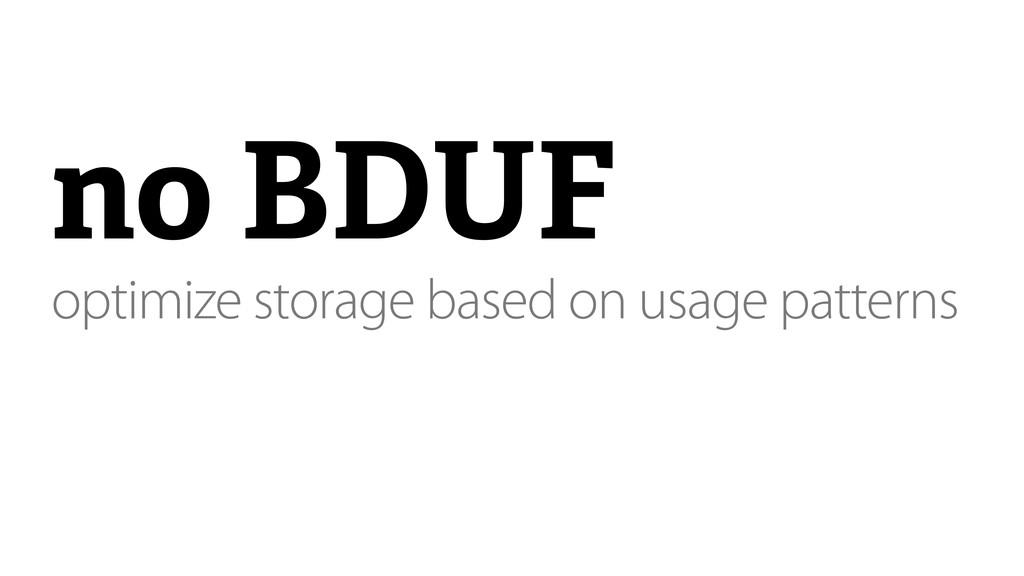 no BDUF optimize storage based on usage patterns