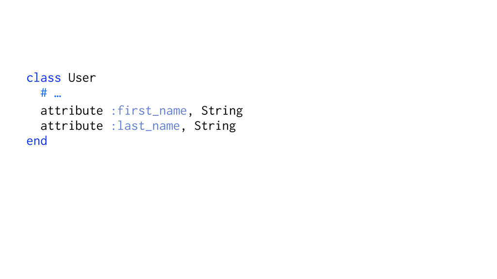 class User # … attribute :first_name, String at...