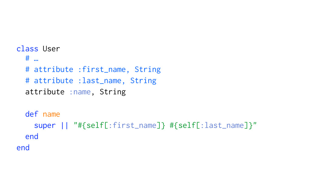 class User # … # attribute :first_name, String ...