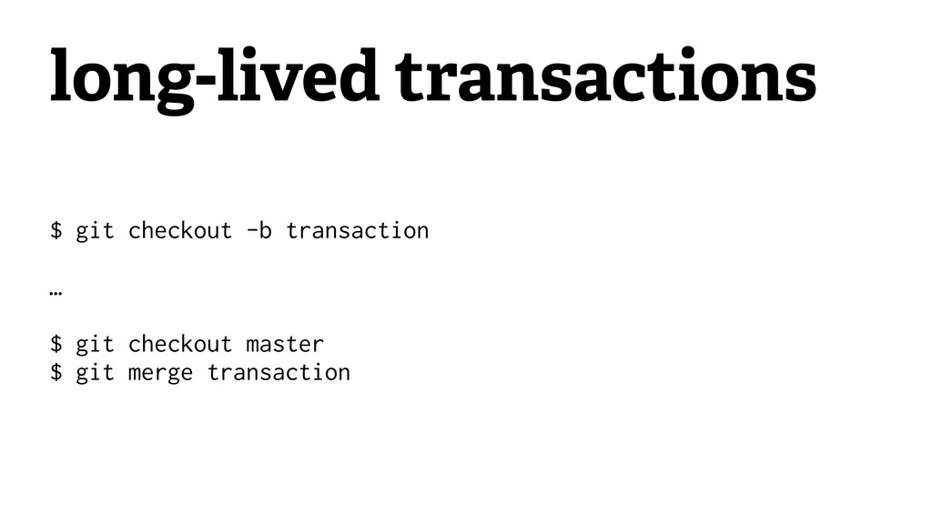 long-lived transactions $ git checkout -b trans...