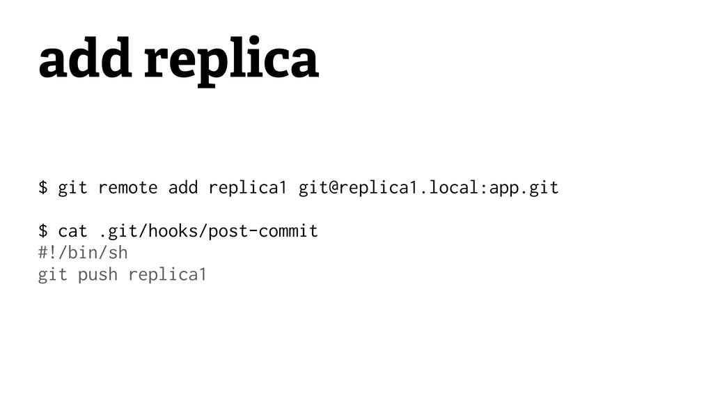 add replica $ git remote add replica1 git@repli...