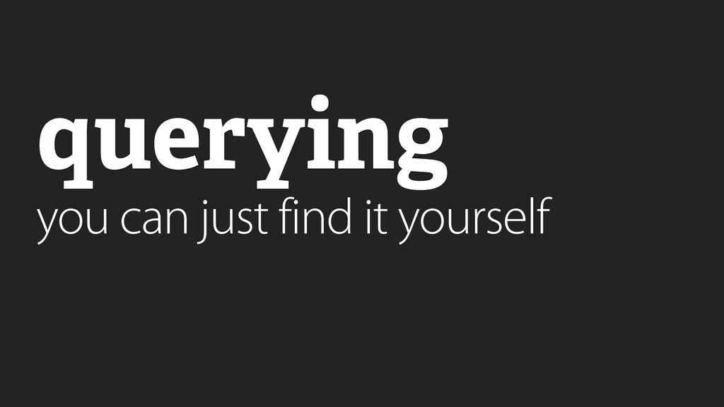querying you can just find it yourself