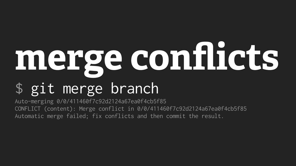 merge conflicts $ git merge branch Auto-merging ...