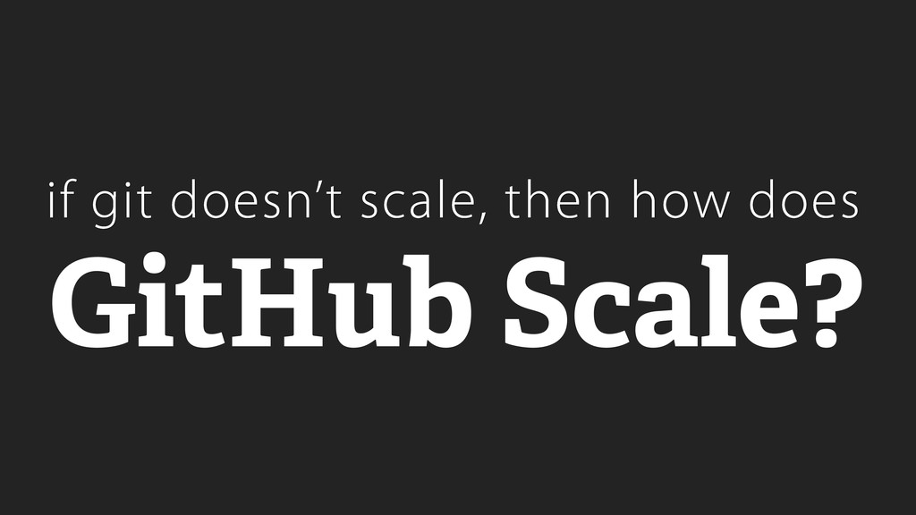 if git doesn't scale, then how does GitHub Scal...