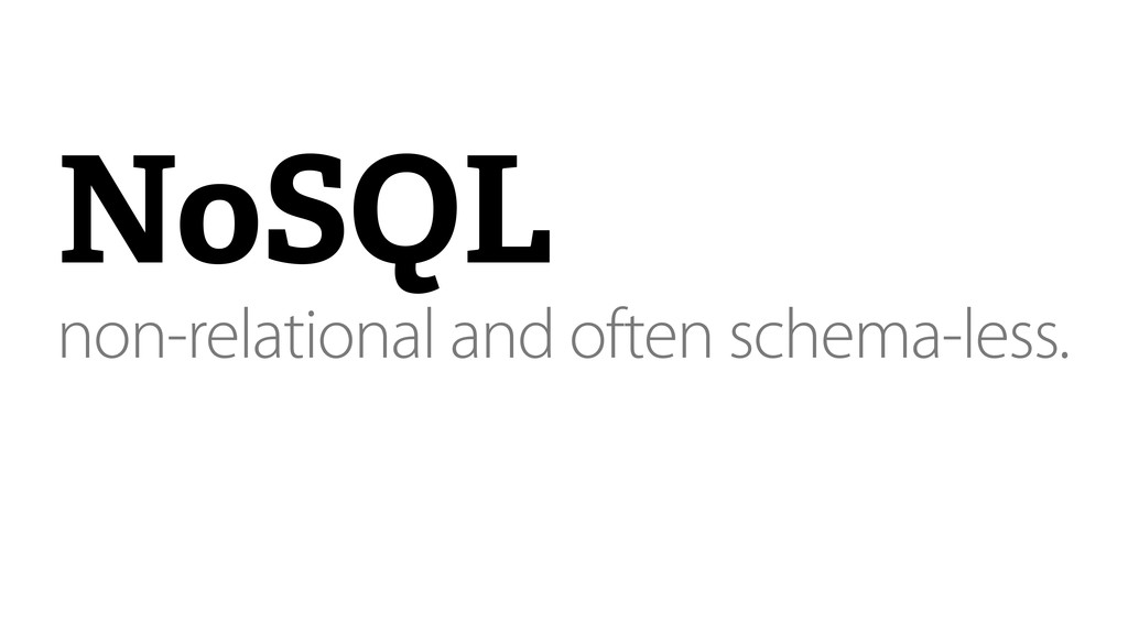 NoSQL non-relational and often schema-less.