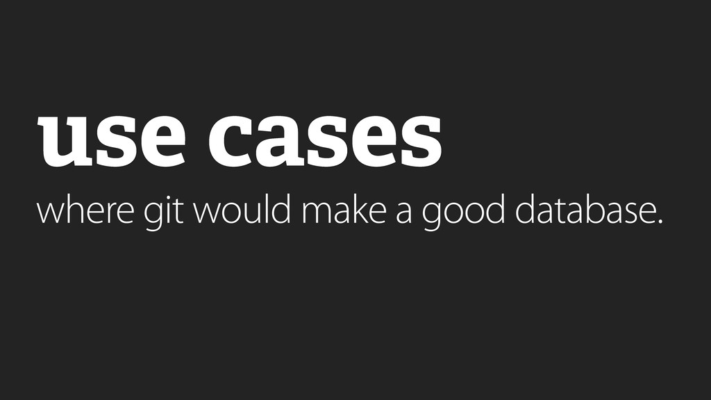 use cases where git would make a good database.