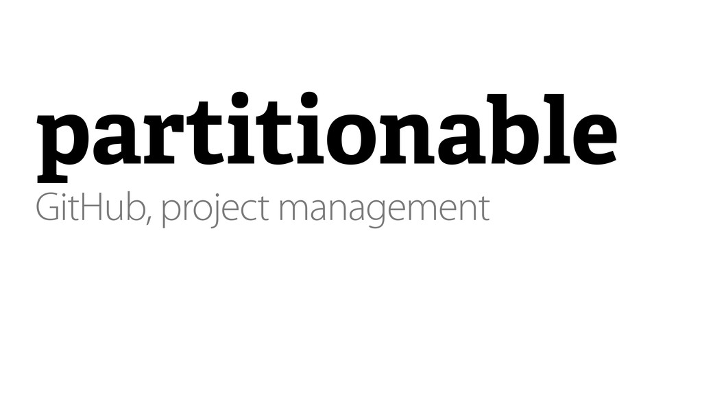 partitionable GitHub, project management