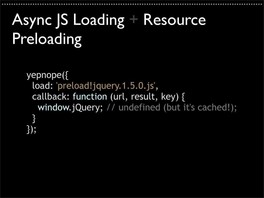 yepnope({ load: 'preload!jquery.1.5.0.js', call...