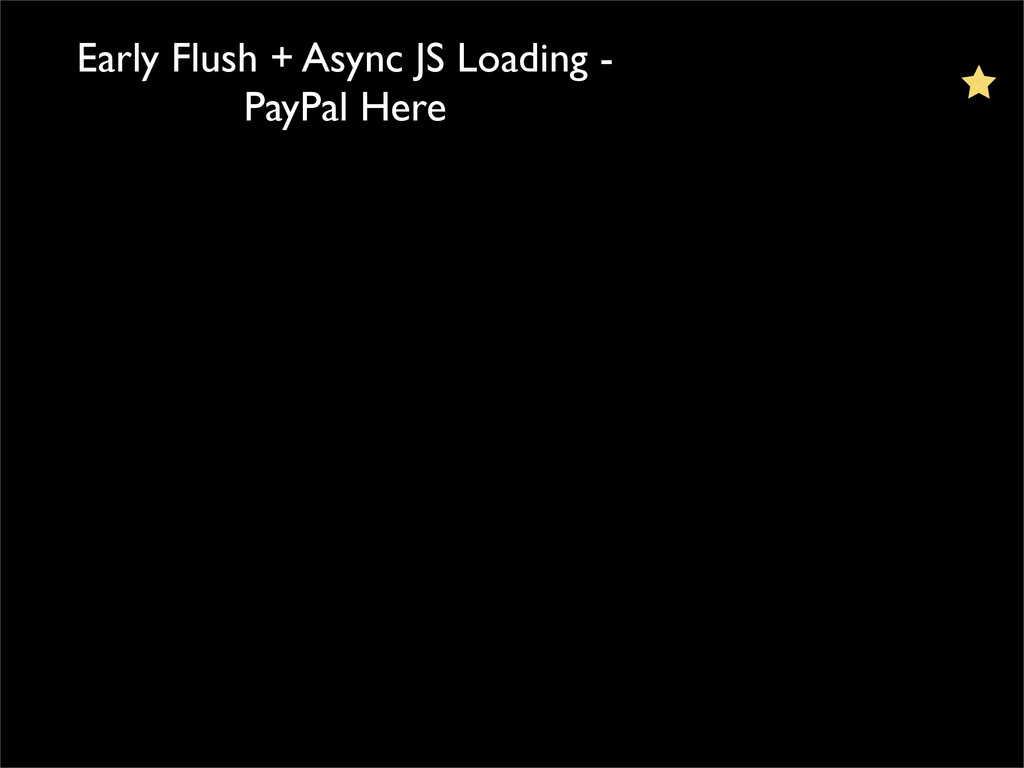 Early Flush + Async JS Loading - PayPal Here